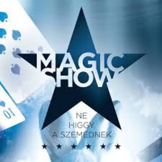 MAGIC SHOW - NE HIGGY A SZEMEDNEK!